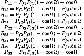 R11 = Pf1Pf1(1 - cosΩ )+ cos Ω R   =  P  P  (1-  cosΩ) - P  sinΩ   12    f1 f2              f3 R13 =  Pf1Pf3(1-  cosΩ) + Pf2sinΩ R21 =  Pf2Pf1(1-  cosΩ) + Pf3sinΩ   R22 = Pf2Pf2(1 - cosΩ )+ cos Ω  . R23 =  Pf2Pf3(1-  cosΩ) - Pf1sinΩ R31 =  Pf3Pf1(1-  cosΩ) - Pf2sinΩ R32 =  Pf3Pf2(1-  cosΩ) + Pf1sinΩ   R   = P  P  (1 - cosΩ )+ cos Ω     33    f3  f3